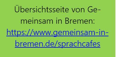 Grüner Hintergrund: Übersichtsseite von Gemeinsam in Bremen: https://www.gemeinsam-in-bremen.de/sprachcafes. Link zur Seite
