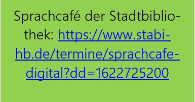 Grüner Hintergrund: Sprachcafé der Stadtbibli-othek: https://www.stabi-hb.de/termine/sprachcafe-digital?dd=1622725200. Link