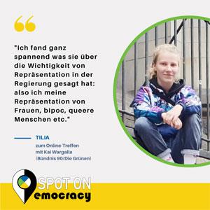 """Foto und Zitat einer Teilnehmerin: """"Ich fand ganz spannend was sie über die Wichtigkeit von Repräsentation in der Regierung gesagt hat: also ich meine Repräsentation von Frauen, bipoc, queere Menschen etc."""" Tilia zum Treffen mit Kai Wargalla"""